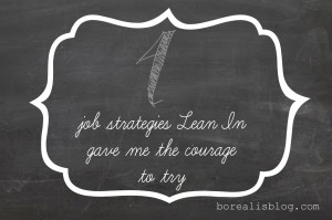 4 job strategies Lean In gave me the courage to try