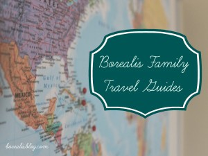 Borealis Blog Family Travel Guides